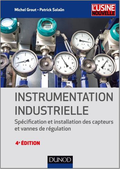 Instrumentation industrielle 4e édition : Spécification et installation des capteurs et vannes de régulation PDF