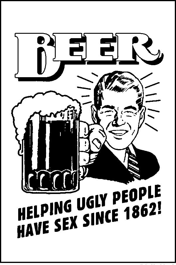 Beer helping ugly people have sex delirium