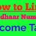 How to Link Aadhaar Number in income tax