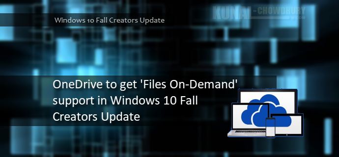 OneDrive to get Files-On-Demand feature in Windows 10 Fall Creators Update (www.kunal-chowdhury.com)
