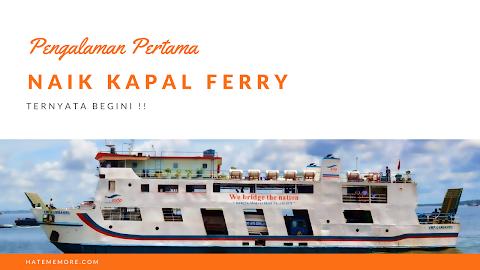 Pengalaman Pertama Liburan Naik Kapal Ferry, Ternyata Begini Rasanya