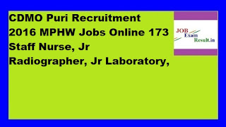 CDMO Puri Recruitment 2016 MPHW Jobs Online 173 Staff Nurse, Jr Radiographer, Jr Laboratory,