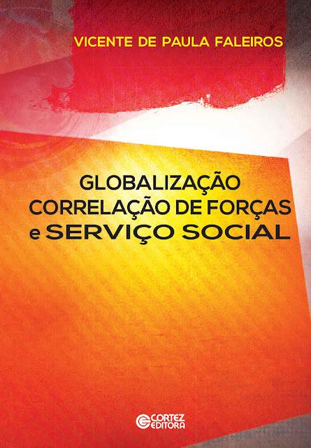 Globalização, correlação de forças e serviço social - Vicente de Paula Faleiros