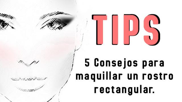 5 Consejos para maquillar un rostro rectangular.