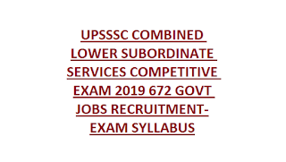 UPSSSC COMBINED LOWER SUBORDINATE SERVICES COMPETITIVE EXAM 2019 672 GOVT JOBS RECRUITMENT-EXAM SYLLABUS