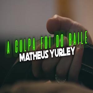 Baixar Música A Culpa Foi do Baile - Matheus Yurley