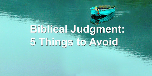 Biblical Judgment: 5 Things to Avoid