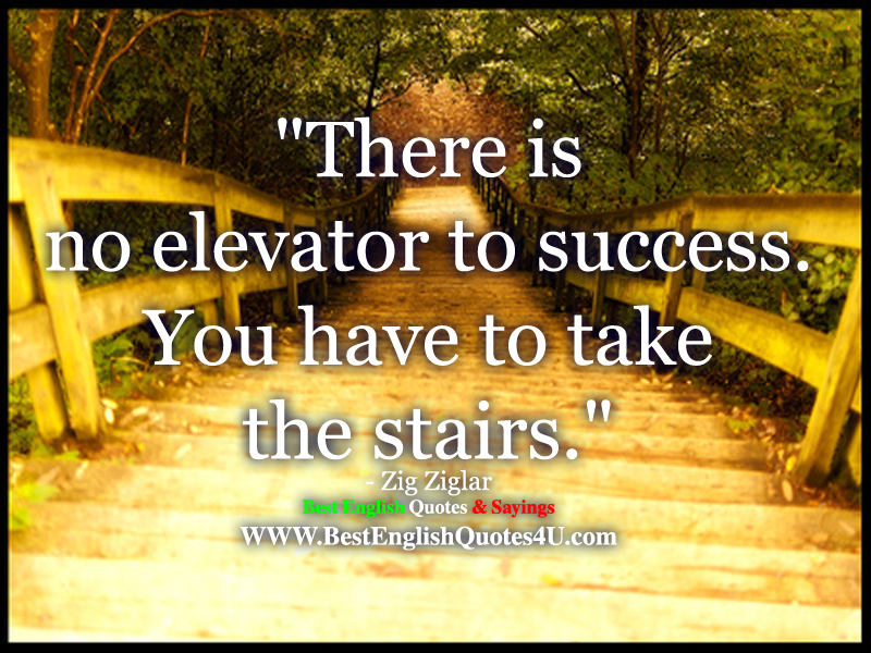 There Is No Elevator To Success Best English Quotes Sayings