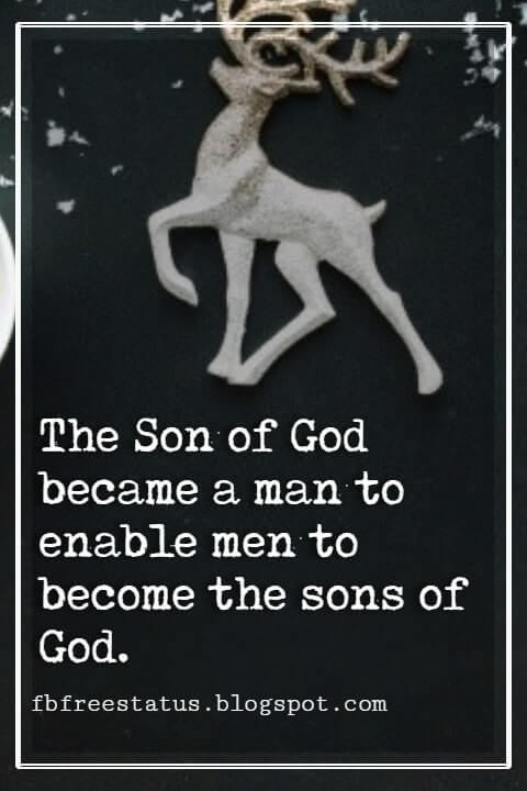 """Inspirational Christmas Quotes, """"The Son of God became a man to enable men to become the sons of God.' - C.S.Lewis"""