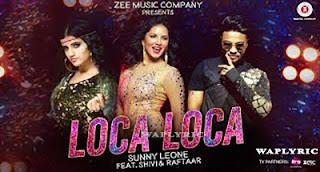 Loca Loca Song Lyrics | Sunny Leone