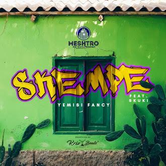 YEMISI FANCY ft. SKUKI - SKEMPE | DOWNLOAD AUDIO