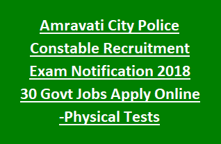 Amravati City/SRPF Police Constable Recruitment Exam Notification 2018 30 Govt Jobs Apply Online -Physical Tests