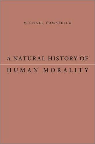 Natural History Of Human Morality By Tomasello