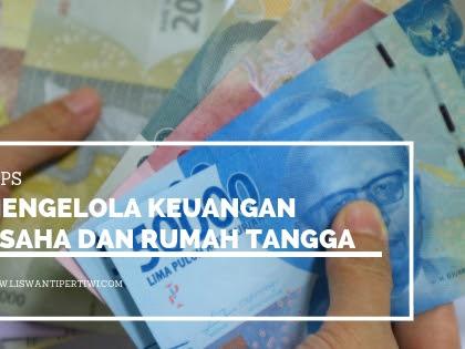 Tips Mengelola Keuangan Usaha dan Rumah Tangga
