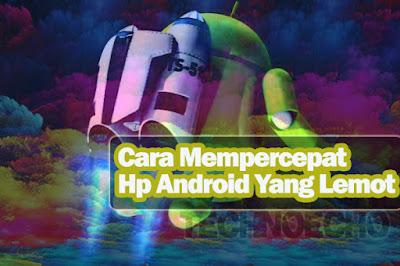 Melambatnya performa suatu smartphone tentu akan menciptakan kita untuk mencari  Nih Cara Mempercepat Hp Android Yang Lemot Dengan 7 Langkah Termudah
