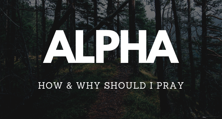 Alpha how and why should i pray