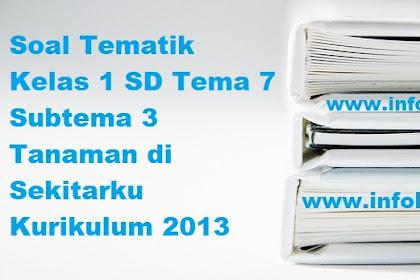 Soal Tematik Kelas 1 SD Tema 7 Subtema 3 Tanaman di Sekitarku Kurikulum 2013