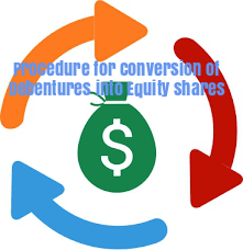 Procedure-Conversion-of-Debentures-Into-Equity-Shares