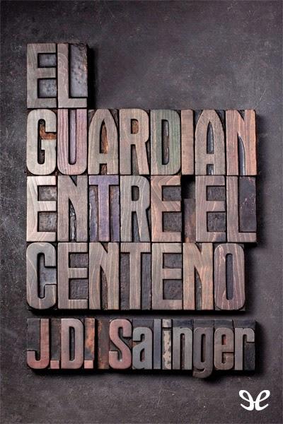 El Guardián Entre El Centeno por J. D. Salinger