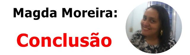 Magda Moreira - Conclusão