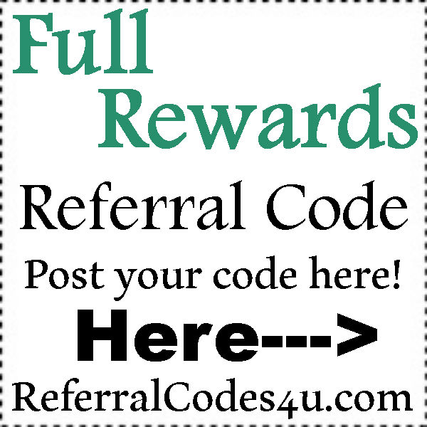 Full Reward App Referral Code 2016-2017, Full Reward Refer A Friend, Full Reward Reviews