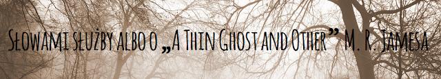 "Słowami służby albo o ""A Thin Ghost and Other"" M. R. Jamesa"