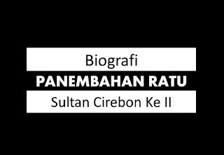 Biografi Panembahan Ratu Sultan Cirebon Ke II