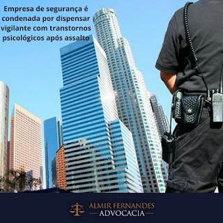 Empresa de segurança é condenada por dispensar vigilante com transtornos psicológicos após assalto