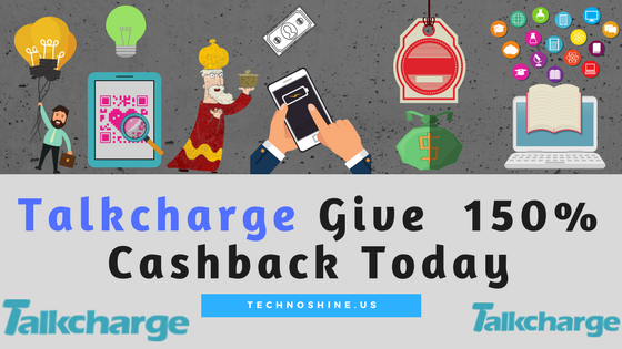 Talkcharge Give  150% Cashback on Recharge & Bill Payments Today
