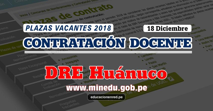 DRE Huánuco: Plazas Vacantes Contrato Docente 2018 (.PDF) www.drehuanuco.gob.pe
