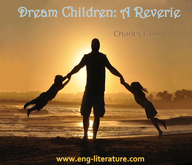 Blending of humour and pathos in Lamb's Essay Dream Children: A Reverie Or Discuss how Lamb's Dream Children is dominated by feeling of 'Loss' and 'Regret'