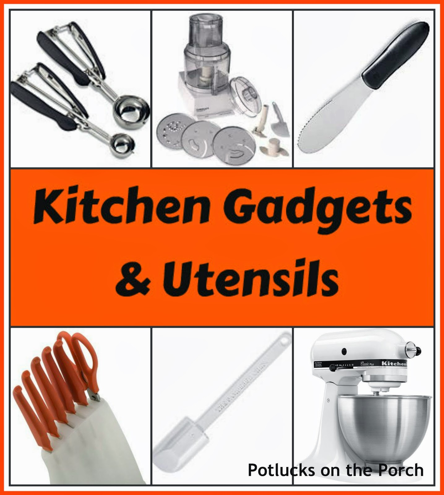 Kitchen Cooking Gadgets Potlucks On The Porch Kitchen Gadgets And Utensils