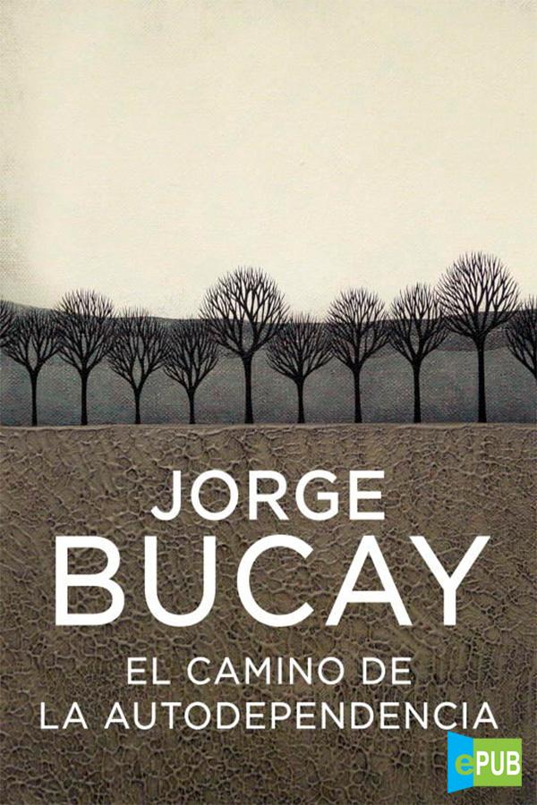 El camino de la autodependencia – Jorge Bucay [MultiFormato]