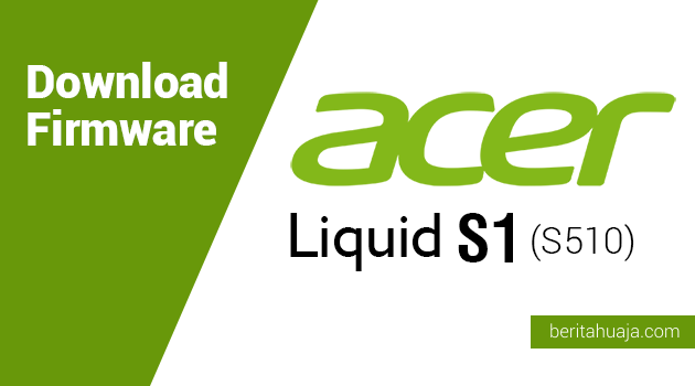 Download Firmware Acer Liquid S1 (S510)