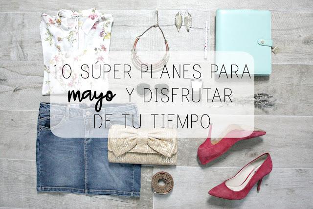 http://mediasytintas.blogspot.com/2017/05/10-super-planes-para-mayo-y-disfrutar.html