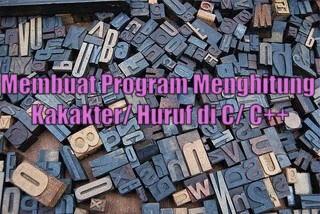 Contoh Program Menghitung Karakter Huruf Yang Diinputkan Pada C/ C++