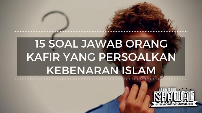 15 Soal Jawab Orang Kafir Yang Persoalkan Kebenaran Islam