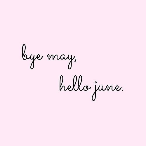 Bye May, Hello June !