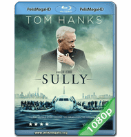 SULLY (2016) FULL 1080P HD MKV ESPAÑOL LATINO