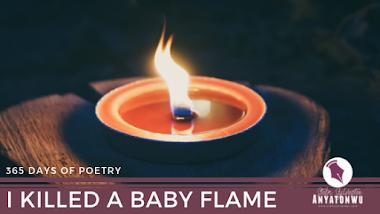 I Killed A Baby Flame | Stefn Sylvester Anyatonwu