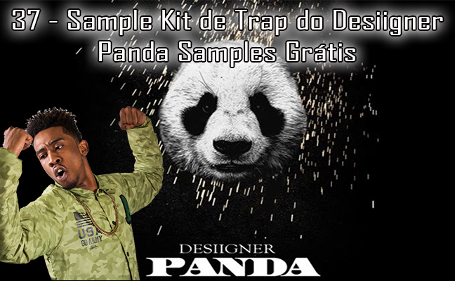 37 - Sample Kit de Trap do Desiigner - Panda Samples Grátis
