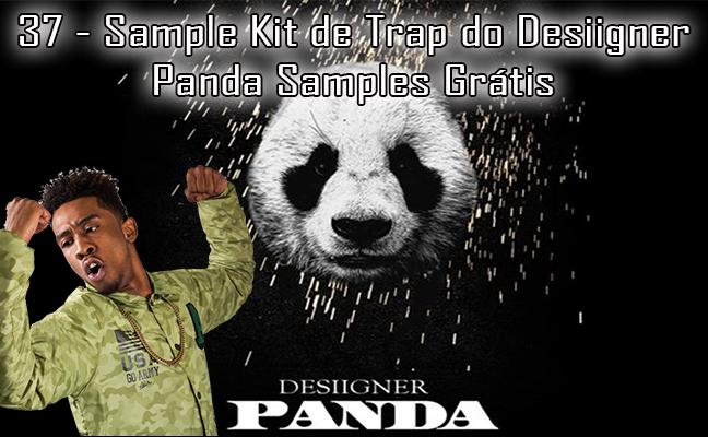37 - Sample Kit de Trap do Desiigner - Panda Samples Grátis