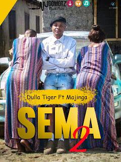 Dulla Tiger Ft Majinga – Sema Tu