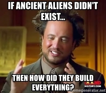 "Ancient Aliens ""If they are not real..."" - MEME Generator"