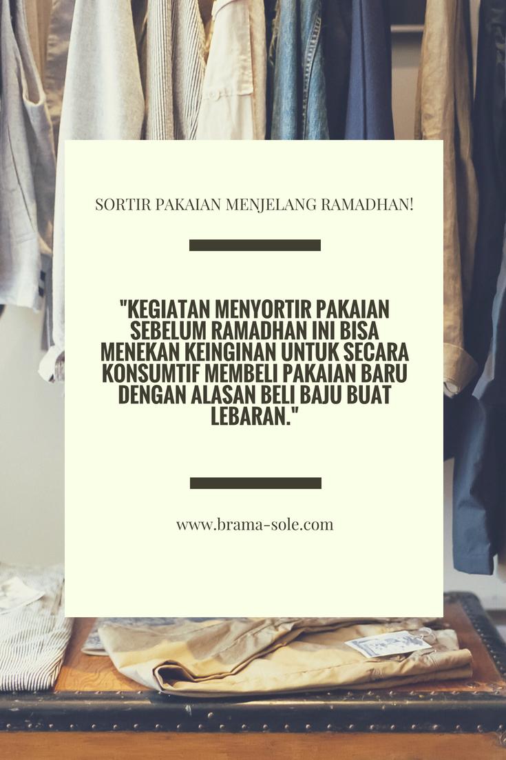 kegiatan menyortir pakaian sebelum Ramadan ini bisa menekan keinginan untuk secara konsumtif membeli pakaian baru dengan alasan beli baju buat lebaran.