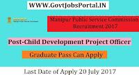 Manipur Public Service Commission Recruitment 2017– Child Development Project Officer