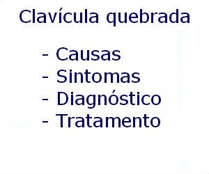 Clavícula quebrada causas sintomas diagnóstico tratamento prevenção riscos complicações