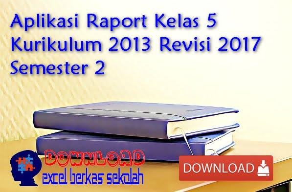 Aplikasi Raport Kelas 5 Kurikulum 2013 Revisi 2017 Semester 2