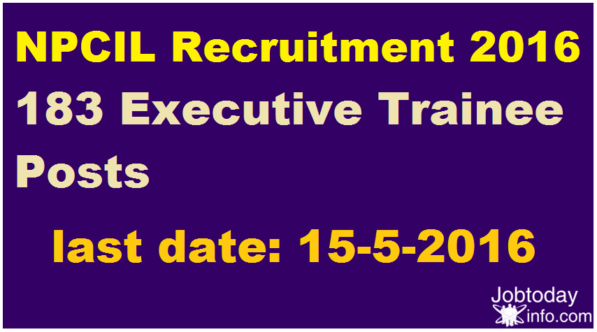 NPCIL Recruitment 2016 Apply for 183 Executive Trainee Posts