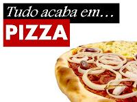 """""""ACABAR EM PIZZA"""""""
